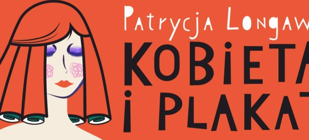 Patrycja Longawa - KOBIETA i PLAKAT
