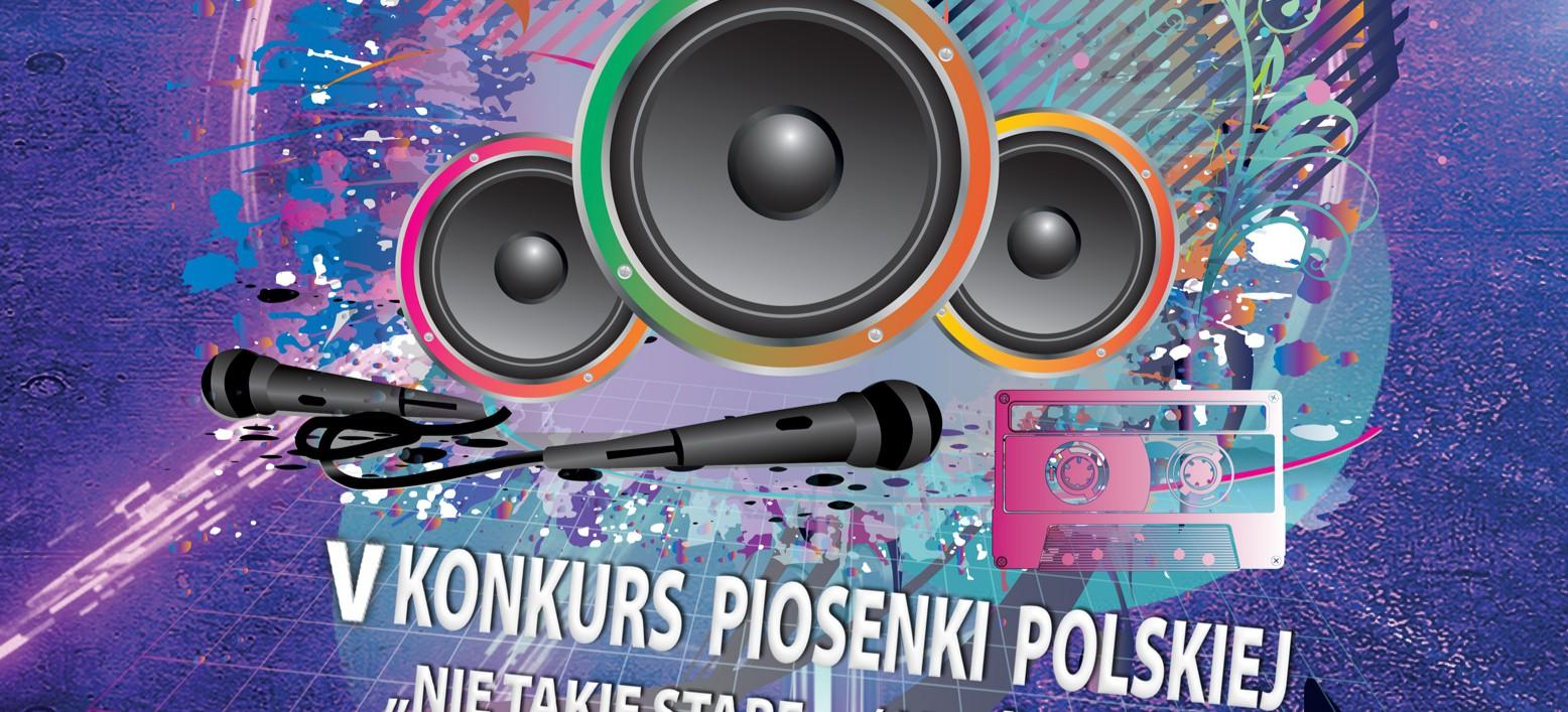 """V Konkurs Piosenki Polskiej  """"Nie takie stare… (jak świat)"""""""