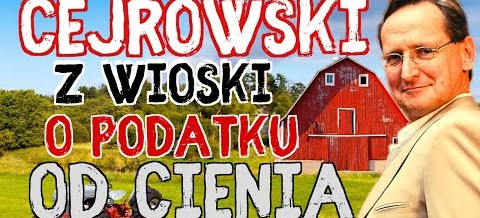 Wojciech Cejrowski z wioski o podatku od cienia