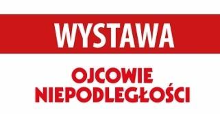 """Wystawa plenerowa """"Ojcowie Niepodległości"""""""