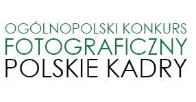 """Ogólnopolski Konkurs Fotograficzny """"Polskie Kadry"""""""
