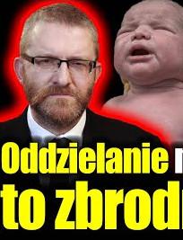 Poseł GRZEGORZ BRAUN:  Oddzielenie matek od dzieci to zbrodnia!