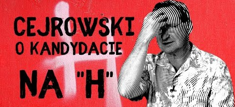 """Wojciech Cejrowski o kandydacie na """"H"""""""