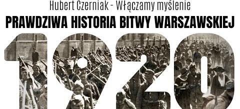 Hubert Czerniak – Cios w serce narodu! Prawdziwa historia BITWY WARSZAWSKIEJ / Cud nad Wisłą